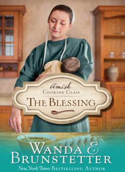 Amish Cooking Class - the Blessing by Wanda E. Brunstetter