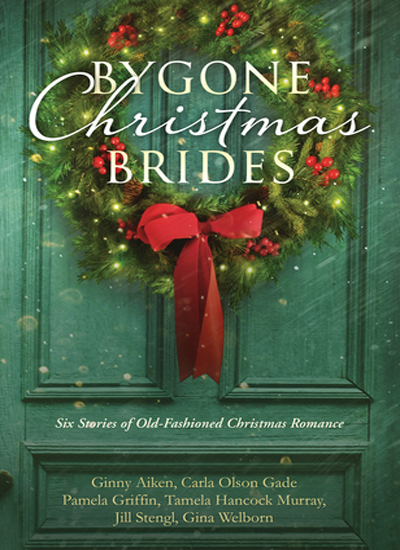 Bygone Christmas Brides by Ginny Aiken & Carla Gade, Jill Stengl, Pamela Griffin