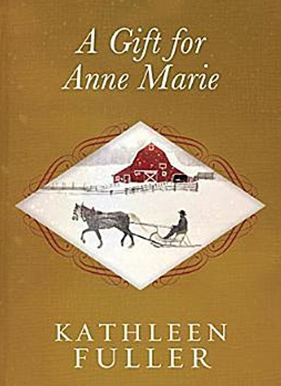 A Gift for Anne Marie by Kathleen Fuller