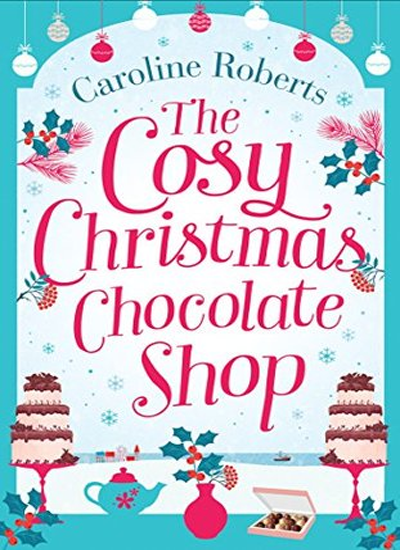 The Cosy Christmas Chocolate Shop by Caroline Roberts